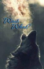 Wait...What? ✔️ Book 1 by Cobalt_Blu