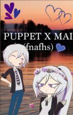 ♡#FNAFHS    Puppet x Mai    Fanfic by natsukineko42
