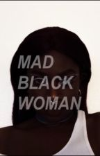 MAD BLACK WOMAN by shezataurus