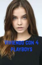 Viviendo con 4 playboys by mariaghj7289