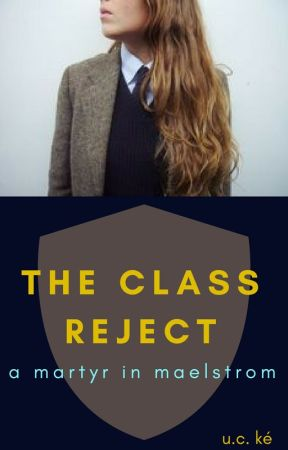 The Class Reject: A Martyr in Maelstrom (Book III) by XxUCOxX