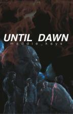 Until Dawn | JOSH X OC [COMPLETED] by maddie_kays