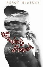 Breaking Protocol {Percy Weasley} by Padfootsies