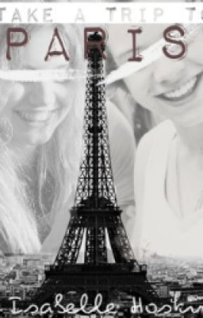 Take A Trip To Paris - A One Direction Fanfiction by Isabellestories