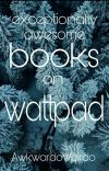 Exceptionally Awesome Books On Wattpad. cover