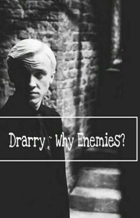 Drarry ~ Why enemies? by DayFvckinDreamer