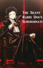 The Silent Rabid Dog's Subordinate by ashalexwrites