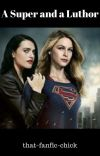 A Super and a Luthor (Supercorp fic) cover