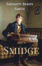 Just A Smidge (Fantastic Beasts FanFic) by CrimsonShadow2