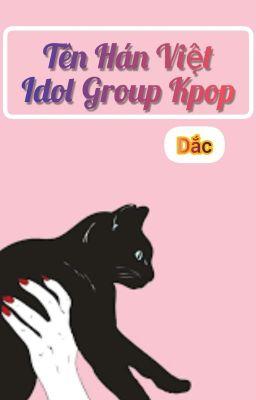 👉『 TÊN HÁN VIỆT CỦA IDOL GROUP KPOP  』👈