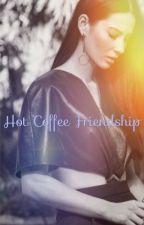 Hot Coffee Friendship • FRIENDS  by chxtnxir