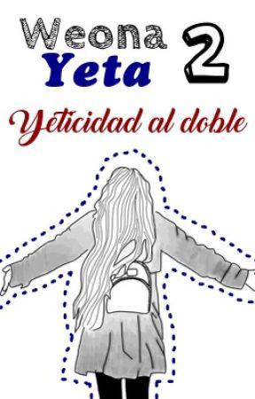 Weona yeta 2: Yetecidad al doble. by hinatadxmbass
