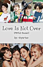 Love Is Not Over (FBFTLO BOOK2) by -thyAries-