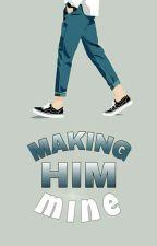 Making Him Mine by ParkGoddess