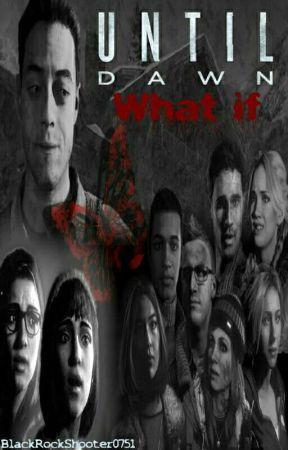 Until Dawn - What If by BlackRockShooter0751