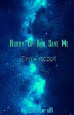 Hurry Up And Save Me (Finn × Reader)  by SquishySmithIII