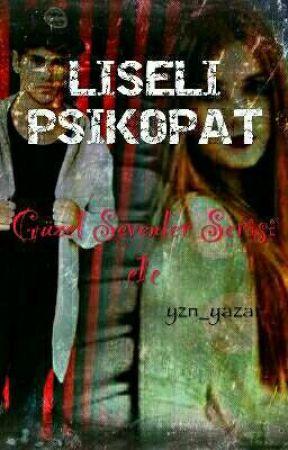 LİSELİ PSİKOPAT~Güzel Sevenler Serisi 1~ by yzn_yazar