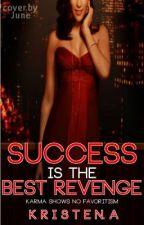 Success Is the Best Revenge {Book 1} **Watty Awards 2012** by itsKristen