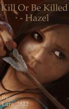 Kill Or Be Killed - Hazel ✔️ door Lara_2812