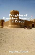 Daughter of Poseidon: Drowning in Dread by Psyche_Castle