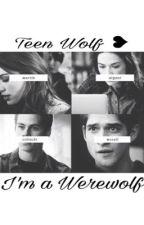 I'm a Werewolf || Teen Wolf ❥ by JassMcCall