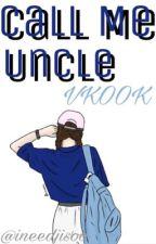Call Me Uncle (VKOOK) |TOP!KOOK| by ineedjisoo