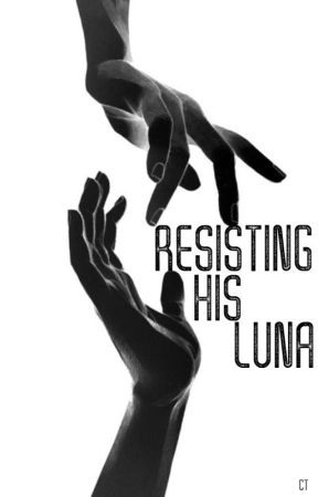 Resisting His Luna [COMPLETED. editing] by xinny_lovely