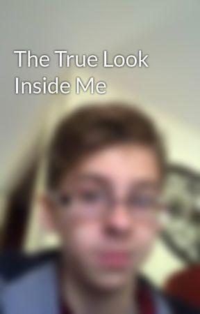 The True Look Inside Me by ThatOneGuy1441
