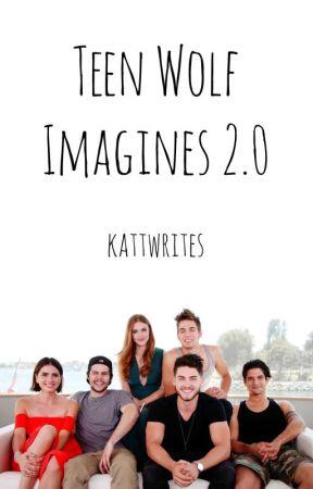 Teen Wolf Imagines 2.0 by KattWrites