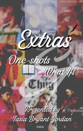 Extras: What Ifs & One Shots by TasiaBryantJordan