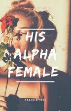 His Alpha Female  by felisidy901