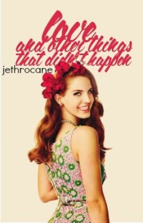Love, And Other Things That Didn't Happen by jethrocane