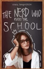 The Nerd Who Rules The School by Crazy_Fangirl2524