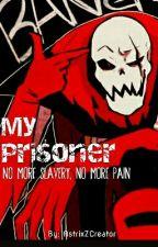 ●~My Prisoner~● [UF!Papyrus x Fem!Reader] by xxAstrixZxx