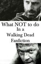 What NOT to do in a Walking Dead fanfiction by walkingdead_cookie