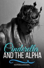 Cinderella and the alpha [UPDATE IN DECEMBER] by norwegiangirl