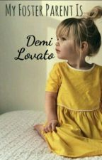 My Foster Parent is Demi Lovato (MFPDL) (COMPLETED) by MusicalMutant