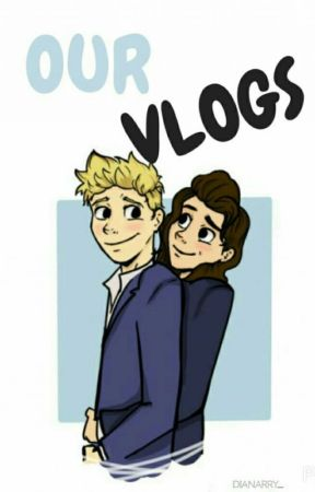 Our Vlogs || Narry AU  by Dianarry_