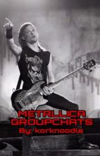 • Metallica Groupchats •   by korknoodle
