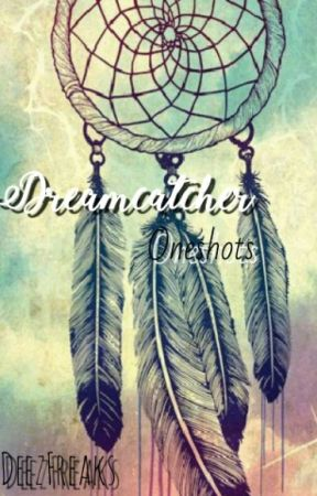Dreamcatcher ||Oneshots|| by abgebrochen_