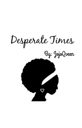 Desperate Times by jojoqveen