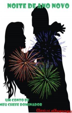 Noite de Ano Novo (Um conto de Meu chefe dominador) by ClarisseAlbuquerque