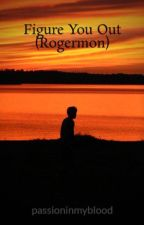 Figure You Out (Rogermon) by passioninmyblood