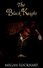 The Black Knight (Watty Awards 2012 Finalist) by MeganLockhart