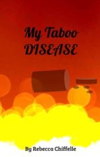 My Taboo Disease by RebeccaYancy