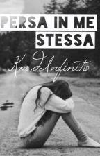 Persa In Me Stessa by kmdInfinito
