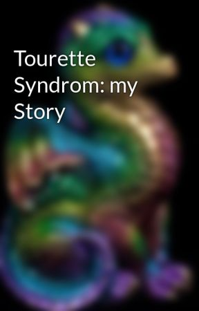 Tourette Syndrom: my Story by ashm12351
