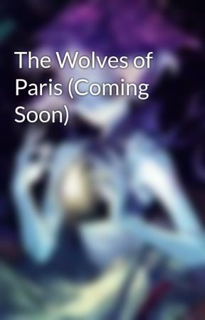 The Wolves of Paris (Coming Soon) by Silver_Morning_Star