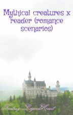 Mythical creatures x reader (romance scenarios) by Fantasy-LegendHeart