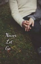 Never Let Go [on hold] by little_dreamer27816
